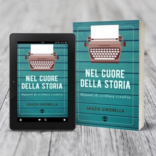 Nel cuore della storia: Appunti di scrittura creativa, Grazia Gironella